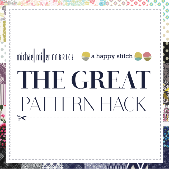 The Great Pattern Hack -a pattern tweaking blog hop with Michael Miller Fabrics and A Happy Stitch