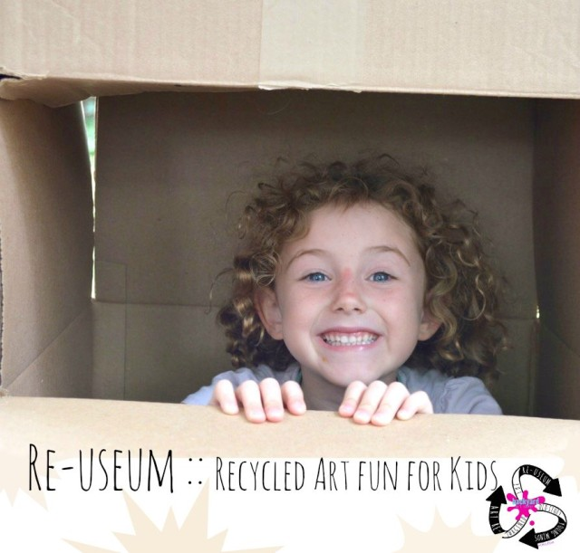 Re-useum :: Recycled art Fun for Kids